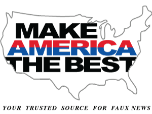 Make America The Best – America's Trusted Source for Faux News