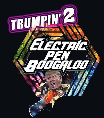 """Trumpin' 2 Electric Pen Boogaloo"" Given Green Light"